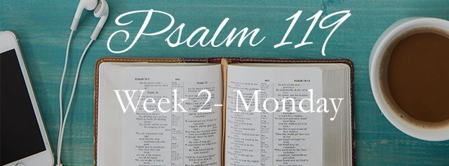 Psalm 119 Week 2: When You Are Down In The Dust of Life…