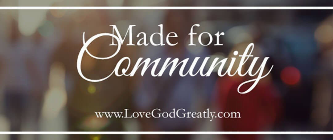 {Made for Community} ~ Because the world is a distracting place, and we are a distracted people…